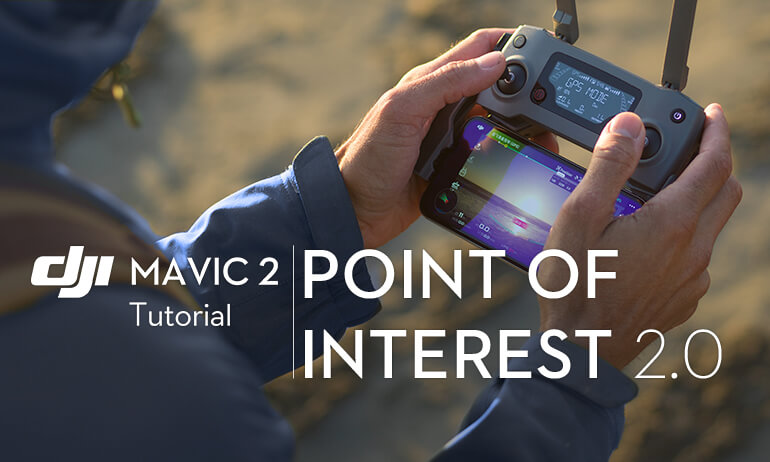 Mavic 2 Series Point of Interest 2.0 Tutorial