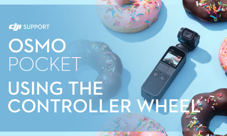 DJI - Osmo Pocket - Using the Controller Wheel